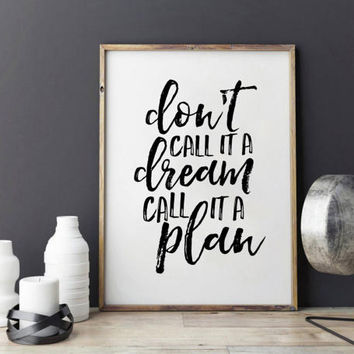 PRINTABLE WALL ART, Don't Call It A Dream Call It A Plan,Inspirational Quote,Motivational Poster,Success Quote,Typography Poster,Travel Sign