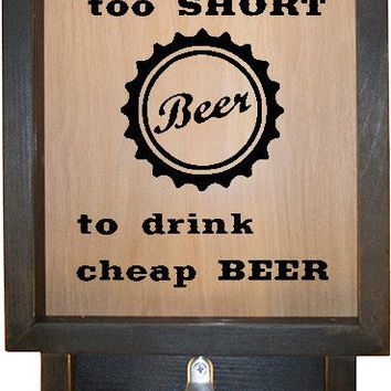 "Wooden Shadow Box Bottle Cap Holder with Bottle Opener 9""x15"" - Life is too short to w/Cap"