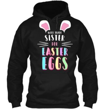 Funny Will Trade Sister For Easter Eggs Kids T-shirt Pullover Hoodie 8 oz