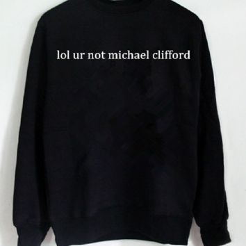 [lol ur not michael clifford] fashion letters men and women cotton sweater