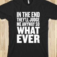 IN THE END THEY'LL JUDGE ME ANYWAY