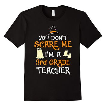 You Don't Scare Me I'm A 3rd Teacher Halloween Shirt