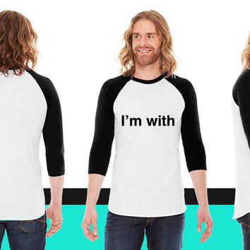I'm With (add your own text here) American Apparel Unisex 3/4 Sleeve T-Shirt