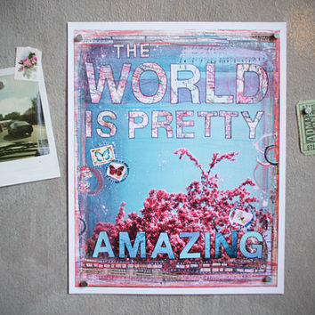 8 x 10 paper print  The World Is Pretty Amazing  by maechevrette