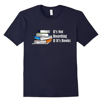 Funny Book T-Shirt Book Nerd Hoarding Shirt Reading Tee