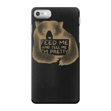 Feed me and tell me i'm pretty iPhone 7 Case