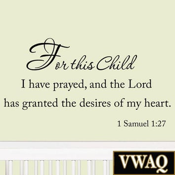 For this Child I Have Prayed and the Lord Has Granted the Desires of My Heart 1 Samuel Nursery Wall Decal #2 Version