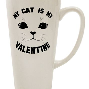 My Cat is my Valentine 16 Ounce Conical Latte Coffee Mug by TooLoud