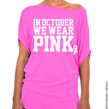 In October We Wear Pink - Breast Cancer Awareness - Pink Longer Length Slouchy Tee (Small - Plus Sizes)