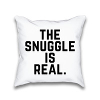 The Snuggle Is Real Typography Throw Pillow