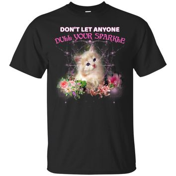 Don't let anyone dull your sparkle  UB™ - Cat Shirt Sweatshirt Hoodie