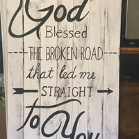 God Blessed the broken road wooden sign-Rascal Flatts, Country decor, hand painted Sign, wooden Sign, Wedding gift, love quote, perfect gift