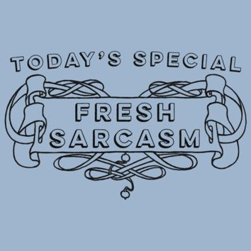 Today's Special Fresh Sarcasm