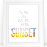 Love Print - Love Quote Wall Art - You Are More Beautiful Than The Sunset Typography Poster 8x10 Digital Print - Love or Inspirational Art