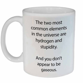 Hydrogen and Stupidity Coffee or Tea Mug