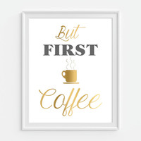 Office Decor 'But First Coffee' Print, Gold Faux Print, Coffee Lover - Coffee Addict - Coffee Cup  5x7, 8X10,11x14 Wall Decor, Home Decor