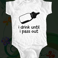 i drink until i pass out - baby bottle - funny saying printed on Infant Baby Onesuit, Infant Tee, Toddler T-Shirts - Many sizes