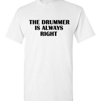 The Drummer is Always Right T-Shirt