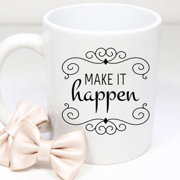 "Cute ""Make it Happen"" Coffee Mug - Tea cup - wedding gift - Shower gift - coffee cup - cute gift - birthday present - kate spade inspired"