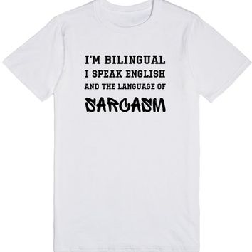 I'm bilingual I speak the language of English and the language of Sarcasm tshirt