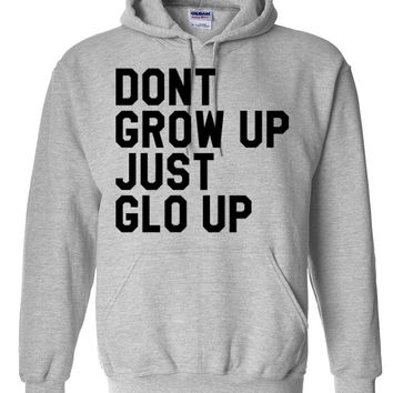 Don't grow up just glo up Hoodie