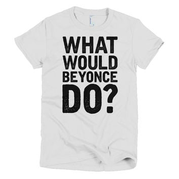 What Would Beyonce Do? Black Print - Short sleeve women's t-shirt
