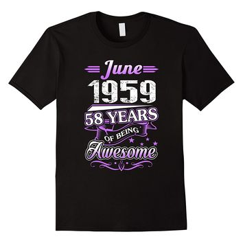June 1959 58 Years Of Being Awesome Shirt