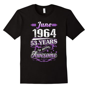 June 1964 53 Years Of Being Awesome Shirt