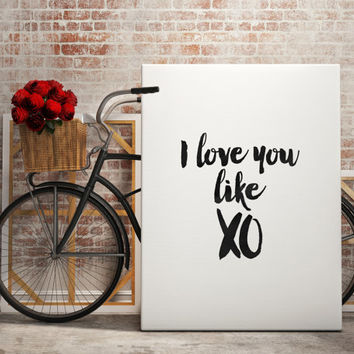"Printable art""i love you like xo""typography quote,gift for girlfriend,gift for boyfriend,valentines day,anniversary,Beyonce quote,best words"