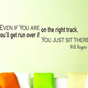 Wall Vinyl Decal Quote Sticker Home Decor Art Mural Even if you are on the right track, you'll get run over if you just... Will Rogers Z203
