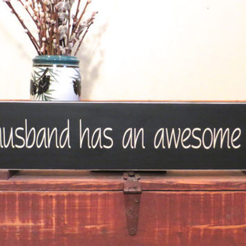 My husband has an awesome wife funny wood sign