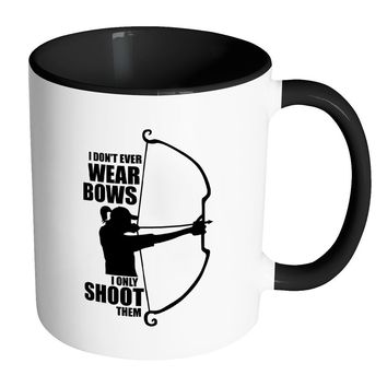 Archer Mug I Dont Wear Bows I Only Shoot Them White 11oz Accent Coffee Mugs