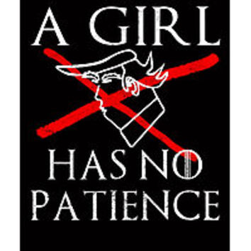 'A Girl Has No Patience for Trump' T-Shirt by electrovista