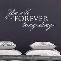 You will Forever be my always Quote Vinyl Wall Art Decal