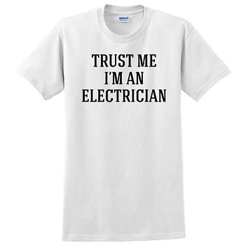 Trust me I'm an electrician   funny cool geek gift ideas  T Shirt