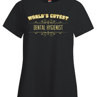 Worlds Cutest DENTAL HYGIENIST - Ladies T Shirt
