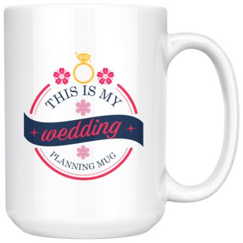 This Is My Wedding Planning Mug, Funny 15oz. Ceramic White Mug, Engagement Gift