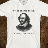 Supermarket: To Be Or Not To Be Bitch I Might Be T-Shirt from Glamfoxx Shirts