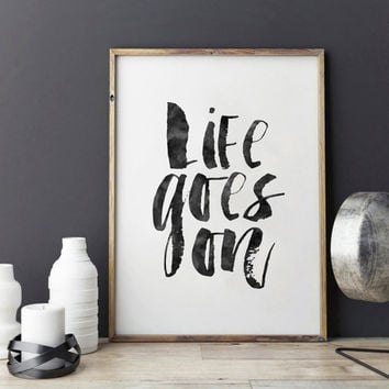 LIFE GOES ON, Inspirational Quote,Motivational Poster, Life Quote, Family Sign, Quote Prints,Watercolor Print,Printable Wall Art,Home Decor