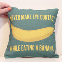 "10"" Pillow - Never Make Eye Contact While Eating a Banana"