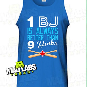 1 BJ is Always Better Than 9 Yanks Baseball Toronto Burnout Tank Top Shirt Swag summer Jays inspired Hot Funny Mens Ladies cool MLG-1013t