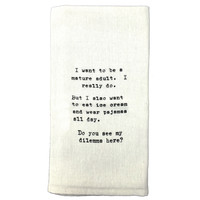 Flour Sack Quote Dish Kitchen Towel (I Want To Be A Mature Adult... See My Dilemma Here?)
