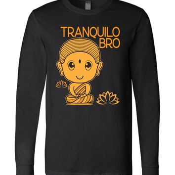 TRANQUILO BRO * Spanish Buda Quote Funny Gift Unisex Men's Long Sleeve Jersey Tee