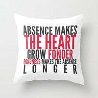 Absence makes the heart grow fonder Throw Pillow by hannahclairehughes
