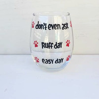 Easy Day Ruff Day Don't Even Ask paw prints hand-painted stemless wine glass