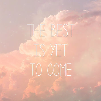 The Best Is Yet To Come - DIGITAL DOWNLOAD - Inspirational Quote Print, Printable Graphics, Quotes Wall Art Typography