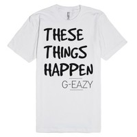 These Things Happen G-Eazy-Unisex White T-Shirt