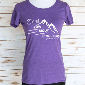Faith Can Move Mountains Matthew 17:30 Bible Verse Casual Graphic T-Shirt. Christian Quote. Scoop Neck Triblend Tee.