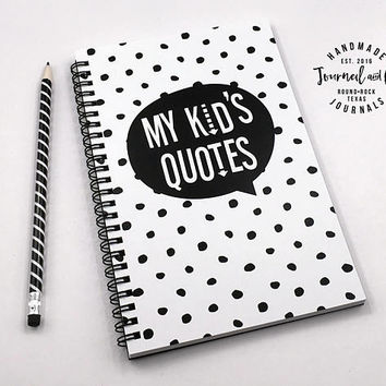 Writing journal, spiral notebook, bullet journal, cute journal, diary, sketchbook, gift for mom, blank lined grid - My kid's quotes