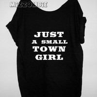 Just A Small Town Girl Tshirt, Off The Shoulder, Over sized,   graphic tee, screen printed by hand, women's, teens.